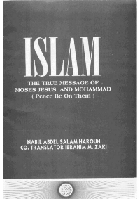 Islam: The True Message of Moses, Jesus, and Mohammad (Peace be on Them)