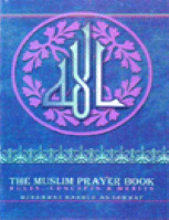 THE MUSLIM PRAYER BOOK – RULES – CONCEPTS & MERITS