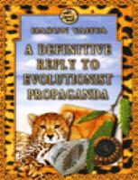 A DEFINITIVE REPLY TO EVOLUTIONIST PROPAGANDA