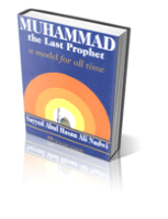Muhammad [Sallallahu Alaihi Wasallam] The Last Prophet – A model for all Time