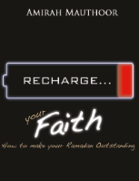 Recharge your Faith – How to Make your Ramadan Outstanding