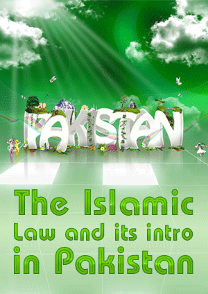 The Islamic Law and its intro in Pakistan