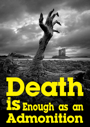 Death is Enough as an Admonition