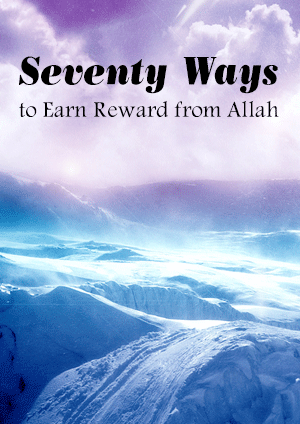 Seventy Ways to Earn Reward from Allah