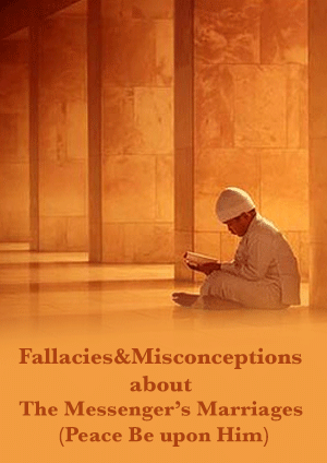 Fallacies and Misconceptions about the Messenger's Marriages (Peace Be upon Him)