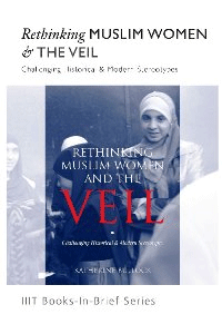 Rethinking Muslim Women and the Veil : Challenging Historical & Modern Stereotypes