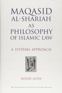 Maqasid al-Shariah as Philosophy of Islamic Law A Systems Approach