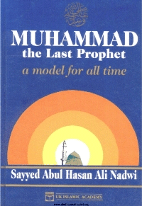 Mohammad the Last Prophet – A Model for all Time