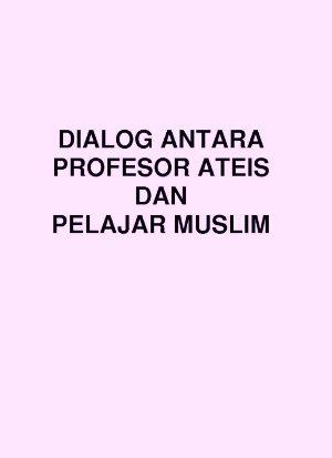 book cover: DIALOG ANTARA PROFESOR ATEIS DAN PELAJAR MUSLIM