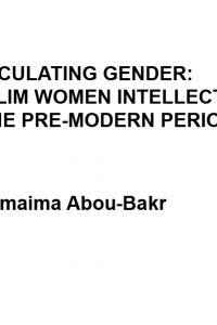 Articulating Gender: Muslim Women Intellectuals in the Pre-Modern Period