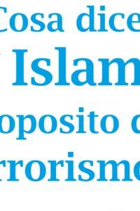 Che cosa dice l'Islam a proposito del Terrorismo?