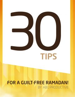 30 Tips for a Guilt-Free Ramadan