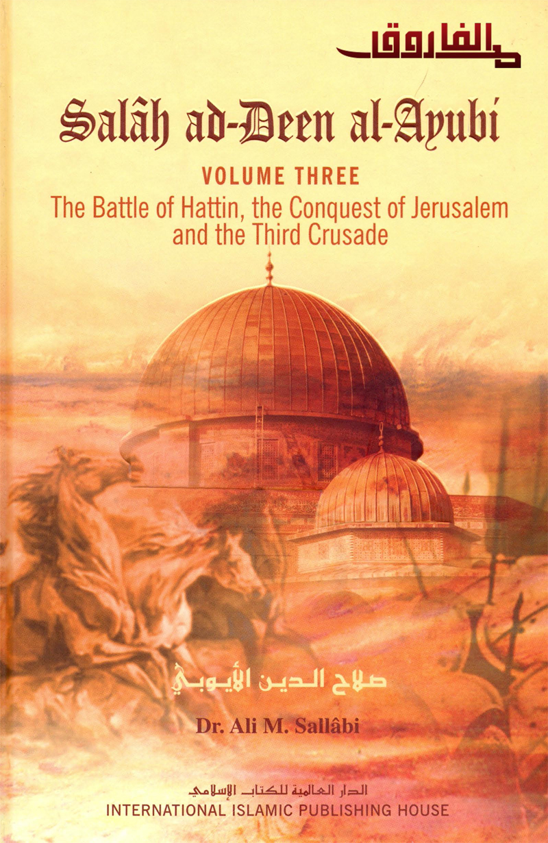 Salah ad-Deen al-Ayubi The Battle of Hattin the Conquest of Jerusalem and the Third Crusade-vol 3
