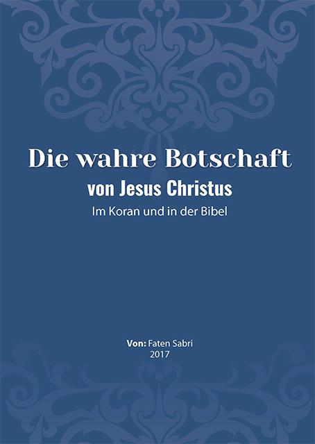 Die wahre Botschaft von Jesus Christus Im Koran und in der Bibel