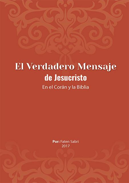 El Verdadero Mensaje de Jesucristo En el Corán y la Biblia