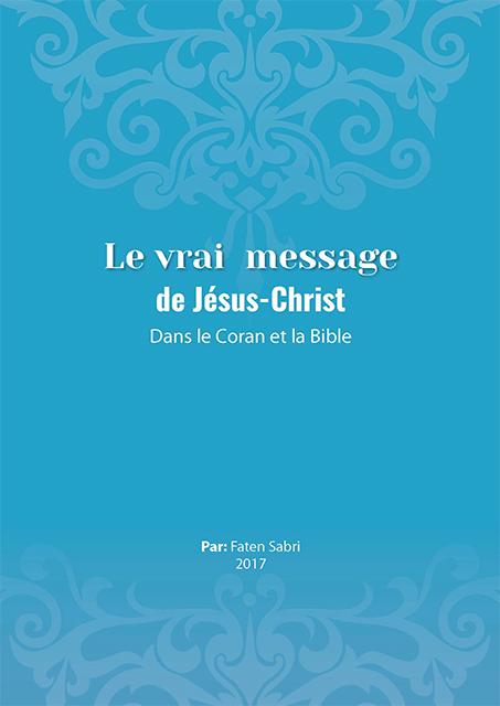 Le vrai message de Jésus-Christ DANS LE CORAN ET LA BIBLE