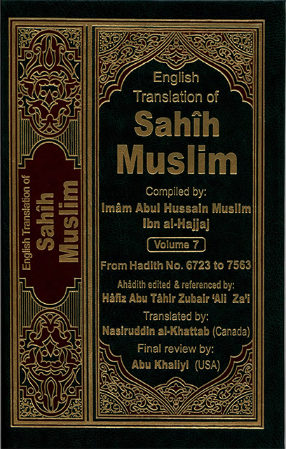 The Translation of the Meanings of Sahih Muslim Vol.7 (6723-7563)