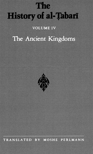 The History of Al-Tabari Volume 4: The Ancient Kingdoms