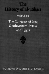 The History of al-Tabari Vol. 13: The Conquest of Iraq, Southwestern Persia, and Egypt